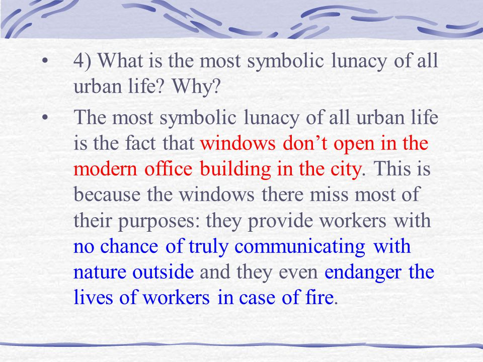 4) What is the most symbolic lunacy of all urban life Why