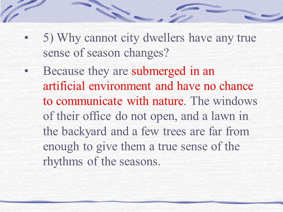 5) Why cannot city dwellers have any true sense of season changes