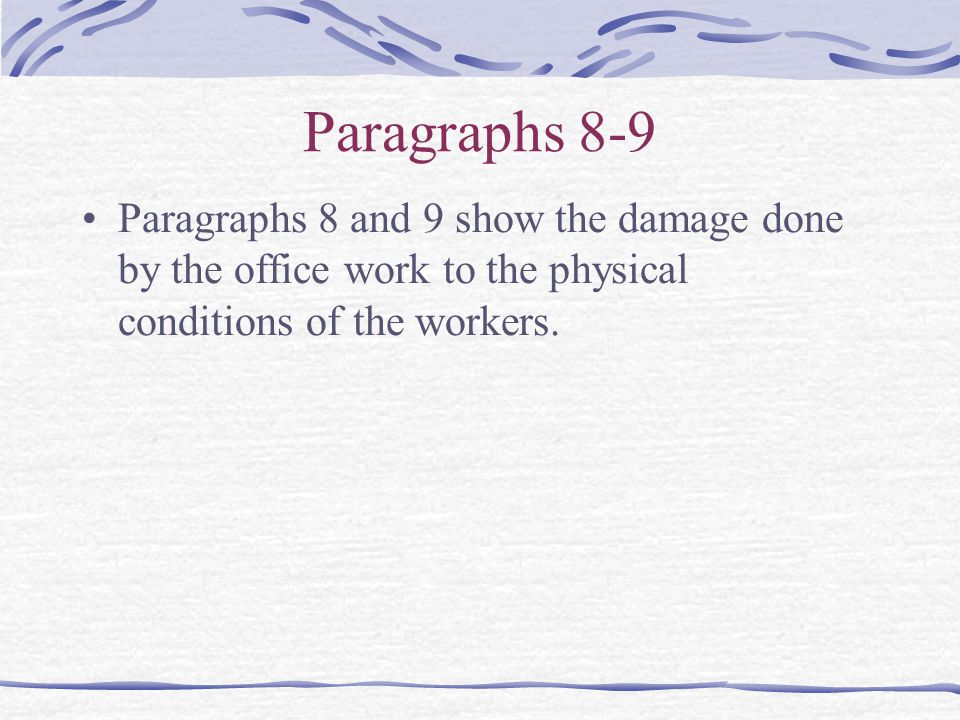 Paragraphs 8-9 Paragraphs 8 and 9 show the damage done by the office work to the physical conditions of the workers.