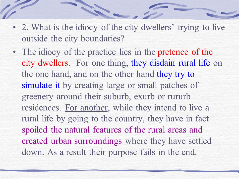 2. What is the idiocy of the city dwellers' trying to live outside the city boundaries
