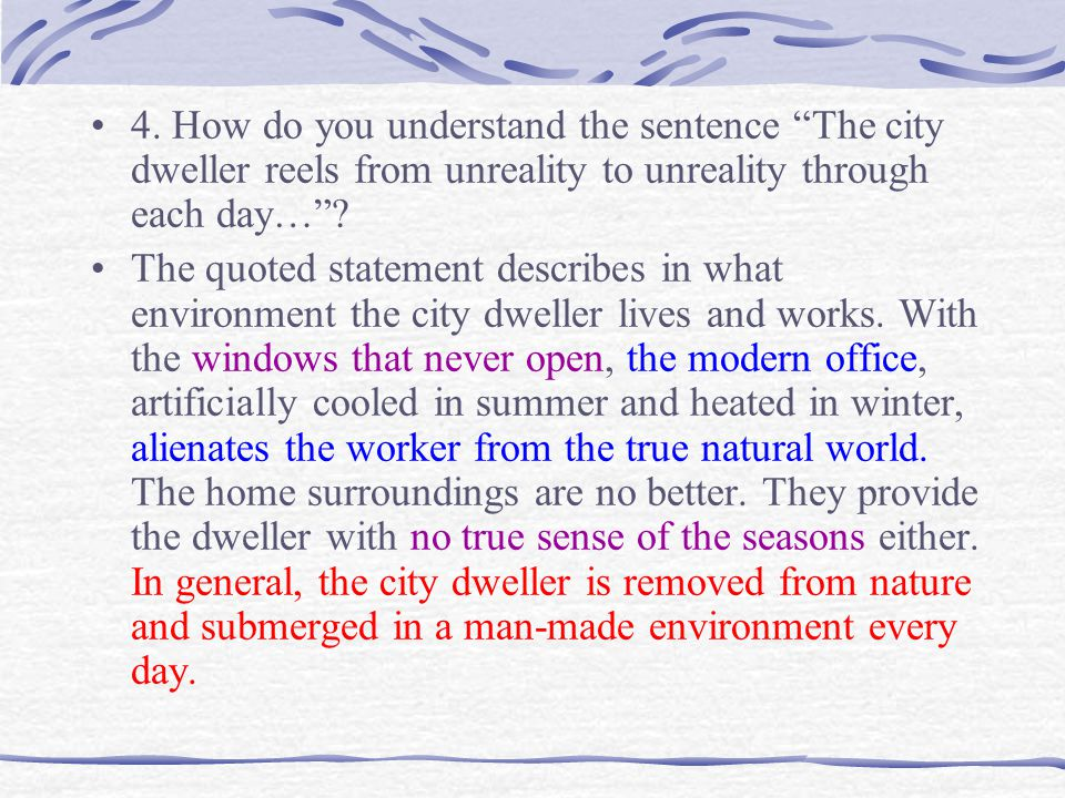 4. How do you understand the sentence The city dweller reels from unreality to unreality through each day…