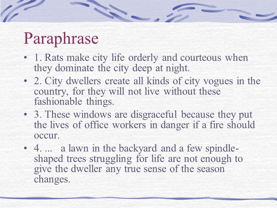 Paraphrase 1. Rats make city life orderly and courteous when they dominate the city deep at night.