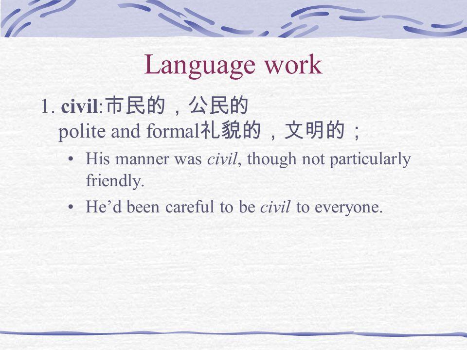 Language work 1. civil:市民的,公民的 polite and formal礼貌的,文明的;