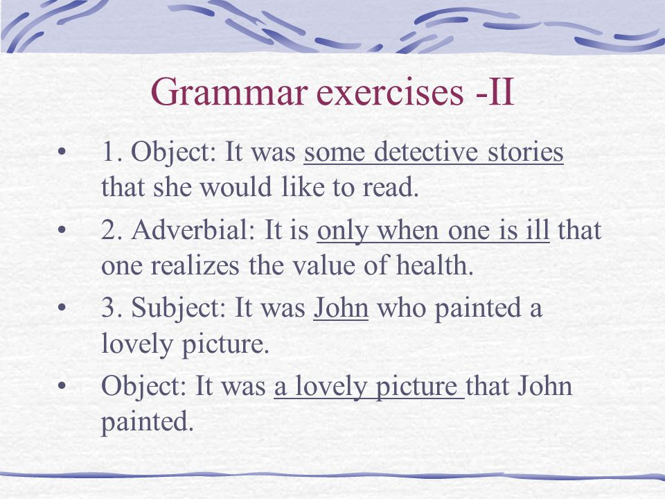 Grammar exercises -II 1. Object: It was some detective stories that she would like to read.