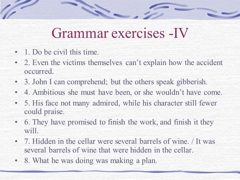 Grammar exercises -IV 1. Do be civil this time.