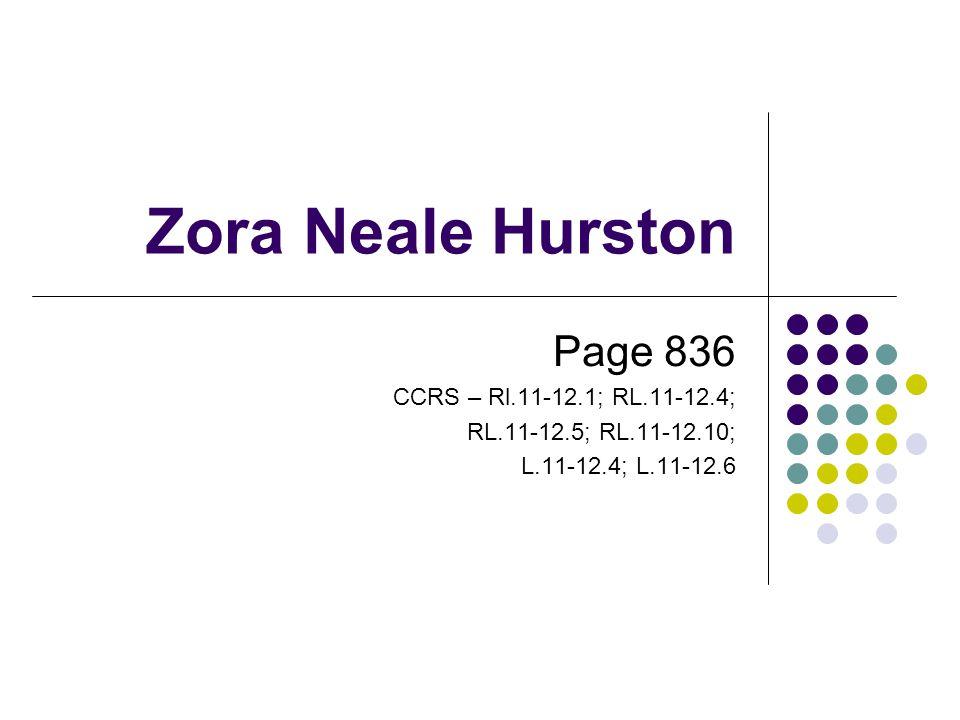 Zora Neale Hurston Page 836 CCRS – Rl.11-12.1; RL.11-12.4;