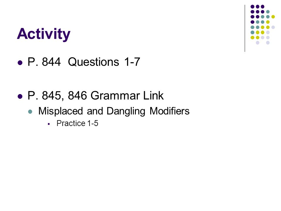 Activity P. 844 Questions 1-7 P. 845, 846 Grammar Link