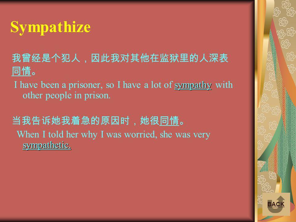 Sympathize 我曾经是个犯人,因此我对其他在监狱里的人深表 同情。