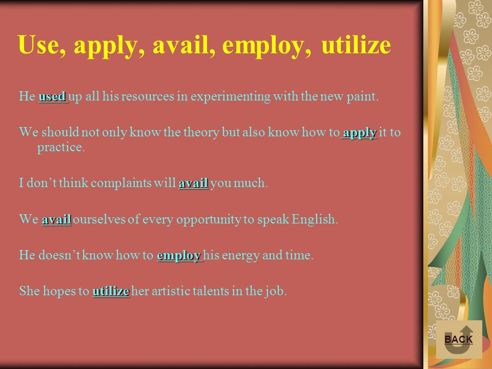 Use, apply, avail, employ, utilize