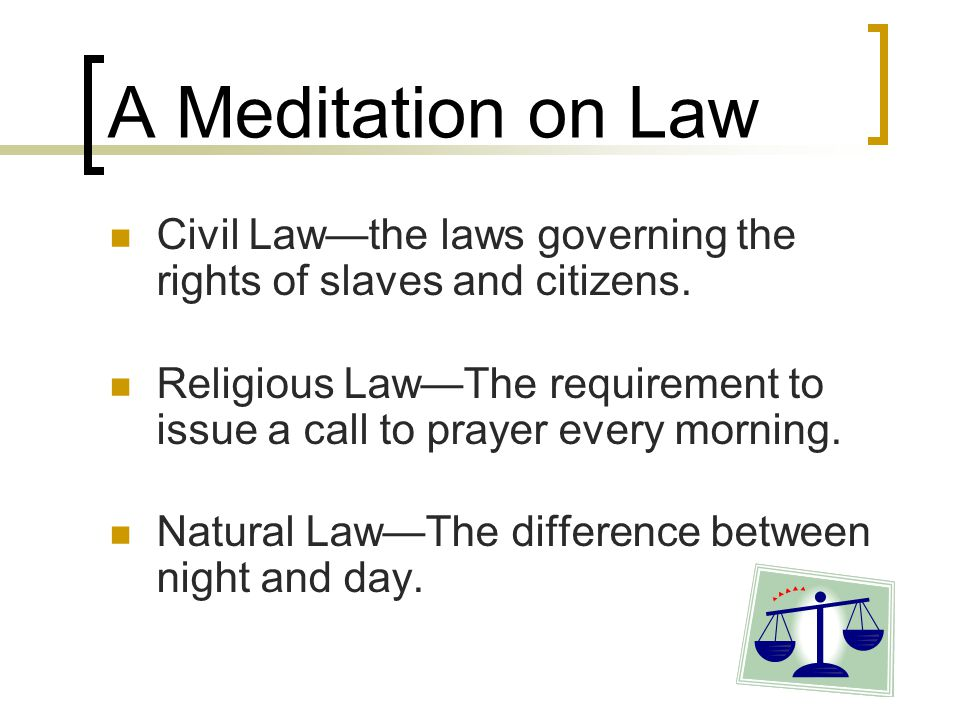 A Meditation on Law Civil Law—the laws governing the rights of slaves and citizens.