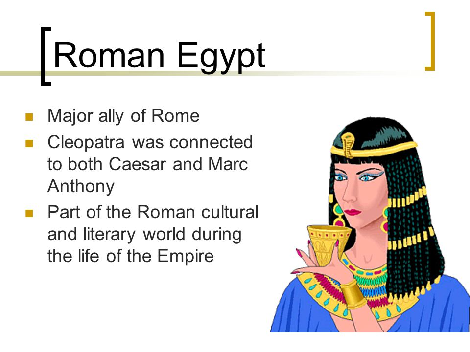 Roman Egypt Major ally of Rome