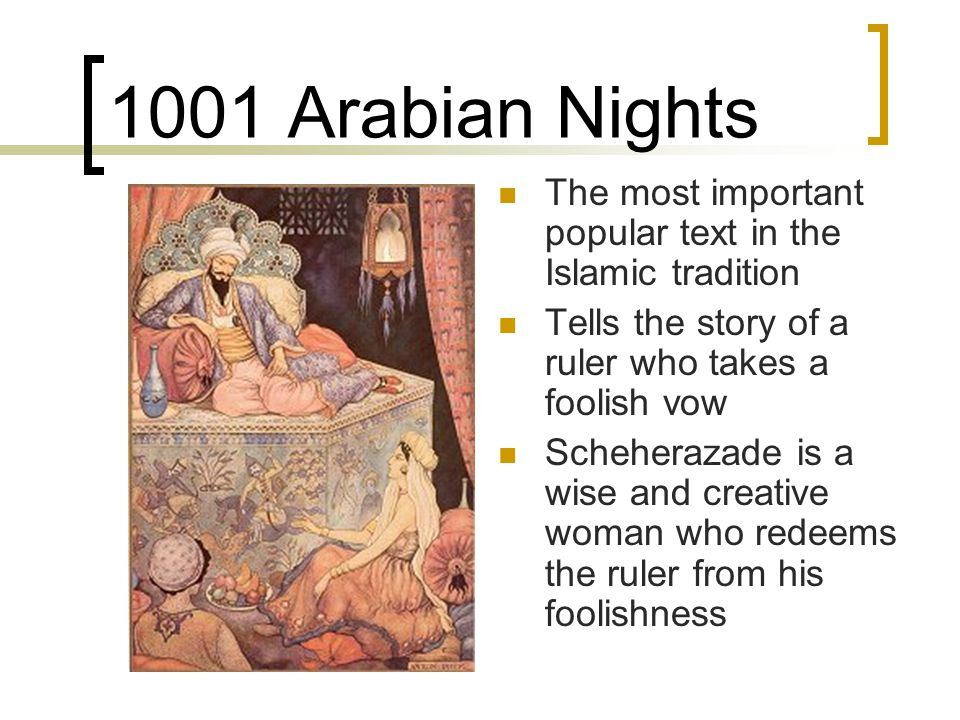 1001 Arabian Nights The most important popular text in the Islamic tradition. Tells the story of a ruler who takes a foolish vow.