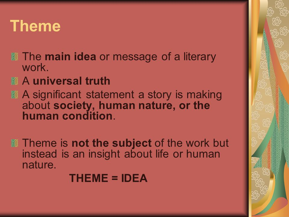 Theme The main idea or message of a literary work. A universal truth