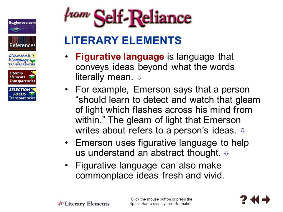LITERARY ELEMENTS Figurative language is language that conveys ideas beyond what the words literally mean. 