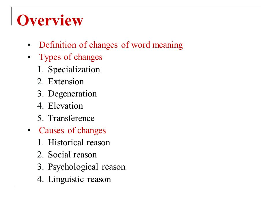 Overview Definition of changes of word meaning Types of changes