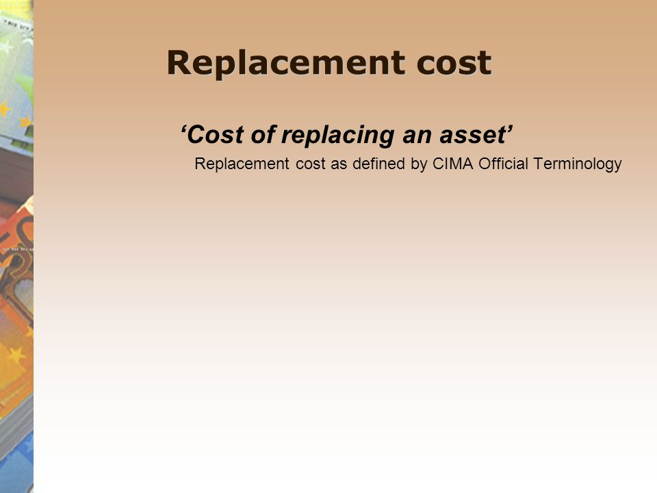 'Cost of replacing an asset'