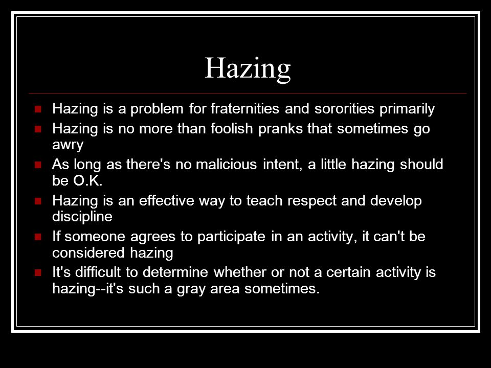Hazing Hazing is a problem for fraternities and sororities primarily