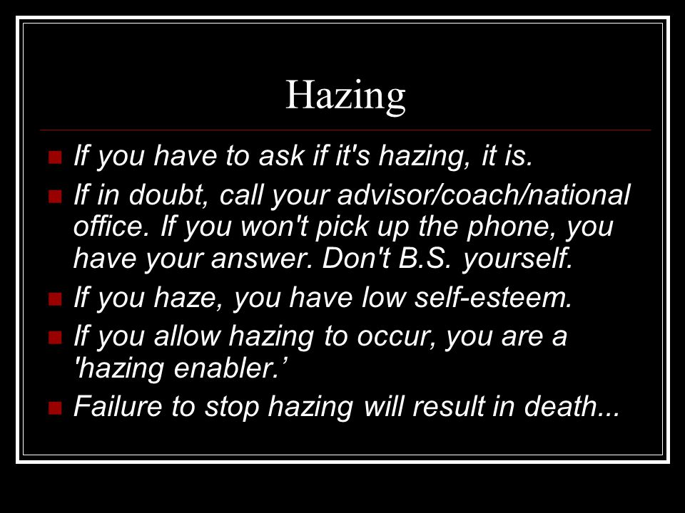 Hazing If you have to ask if it s hazing, it is.
