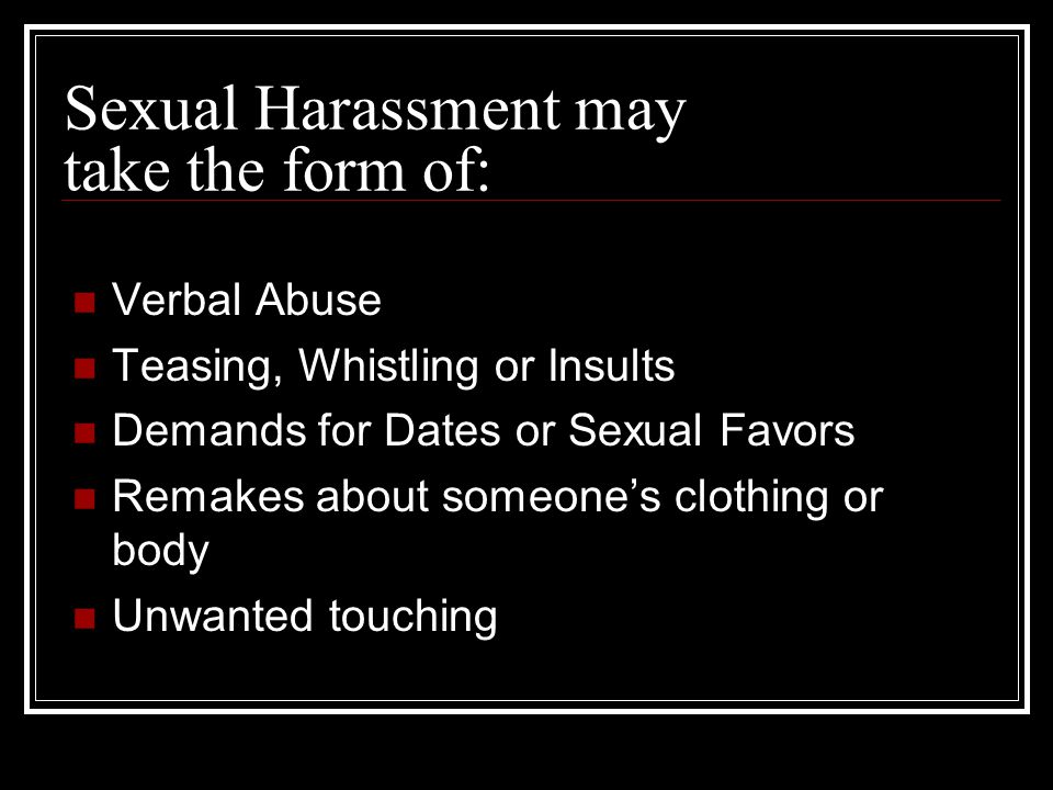 Sexual Harassment may take the form of: