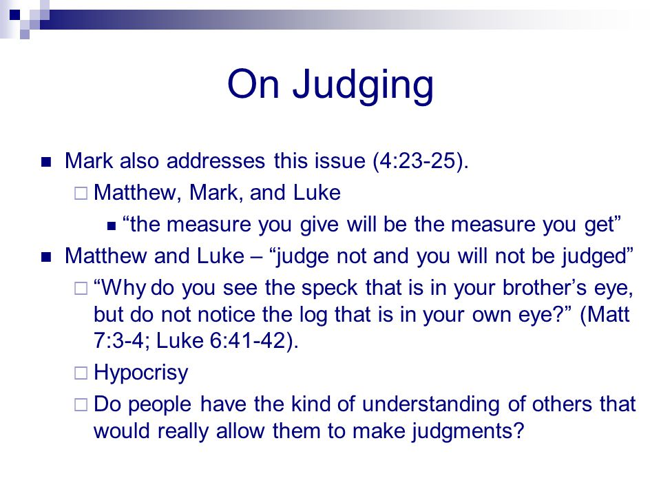 On Judging Mark also addresses this issue (4:23-25).