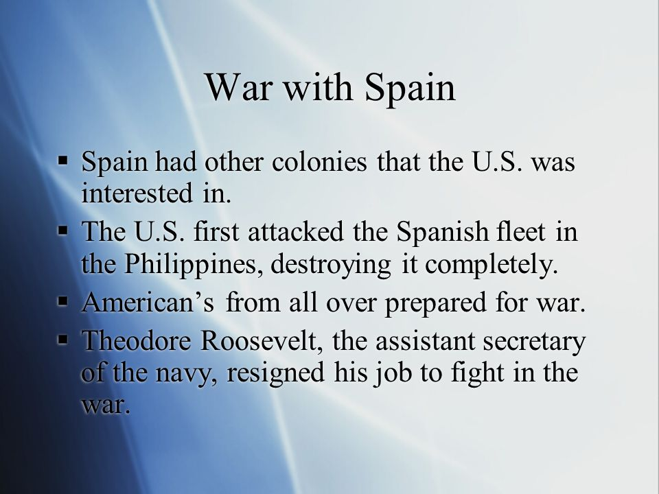 War with Spain Spain had other colonies that the U.S. was interested in.