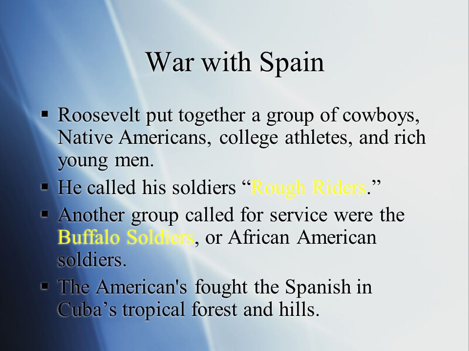 War with Spain Roosevelt put together a group of cowboys, Native Americans, college athletes, and rich young men.