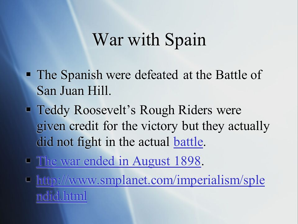War with Spain The Spanish were defeated at the Battle of San Juan Hill.