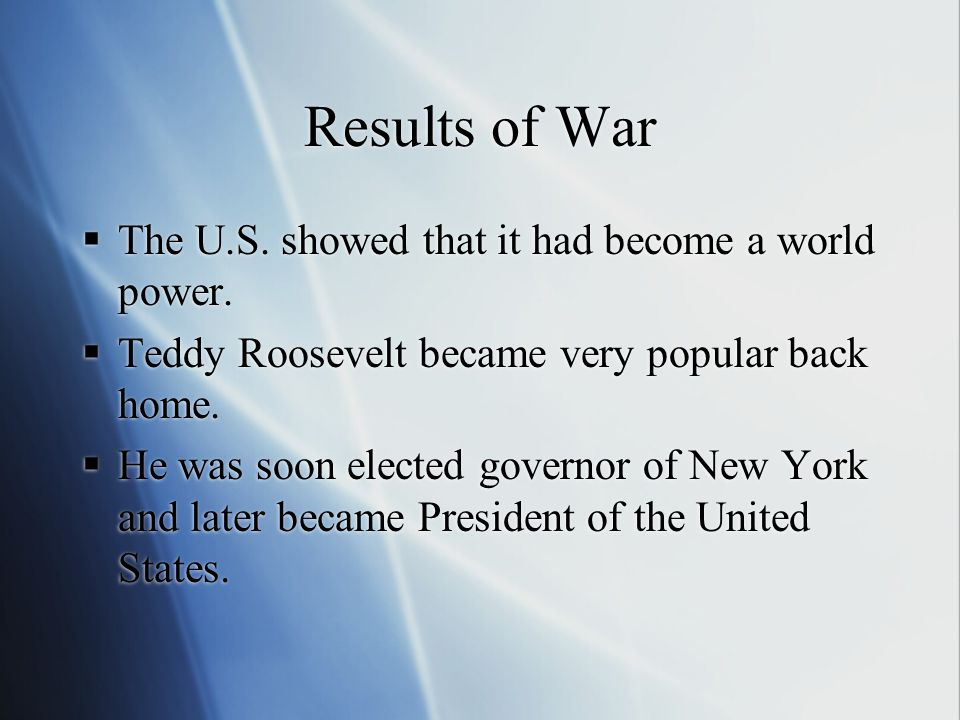 Results of War The U.S. showed that it had become a world power.