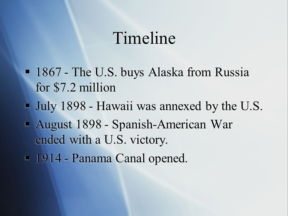 Timeline 1867 - The U.S. buys Alaska from Russia for $7.2 million