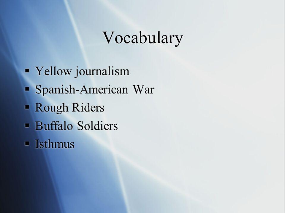 Vocabulary Yellow journalism Spanish-American War Rough Riders