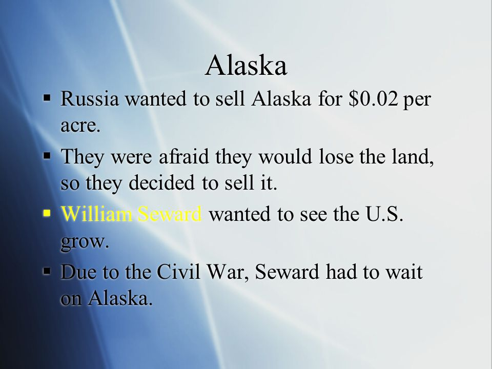 Alaska Russia wanted to sell Alaska for $0.02 per acre.