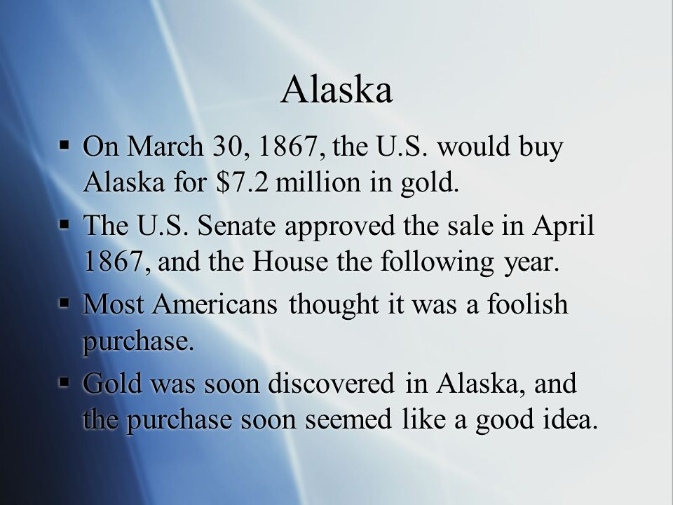 Alaska On March 30, 1867, the U.S. would buy Alaska for $7.2 million in gold.