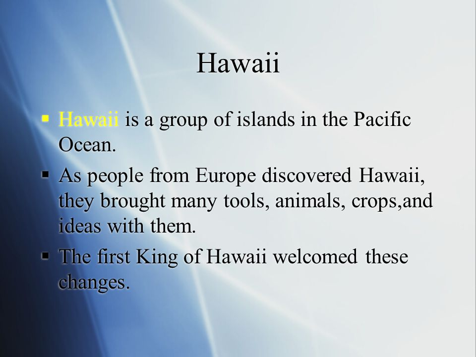 Hawaii Hawaii is a group of islands in the Pacific Ocean.