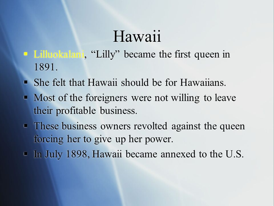 Hawaii Lilluokalani, Lilly became the first queen in 1891.