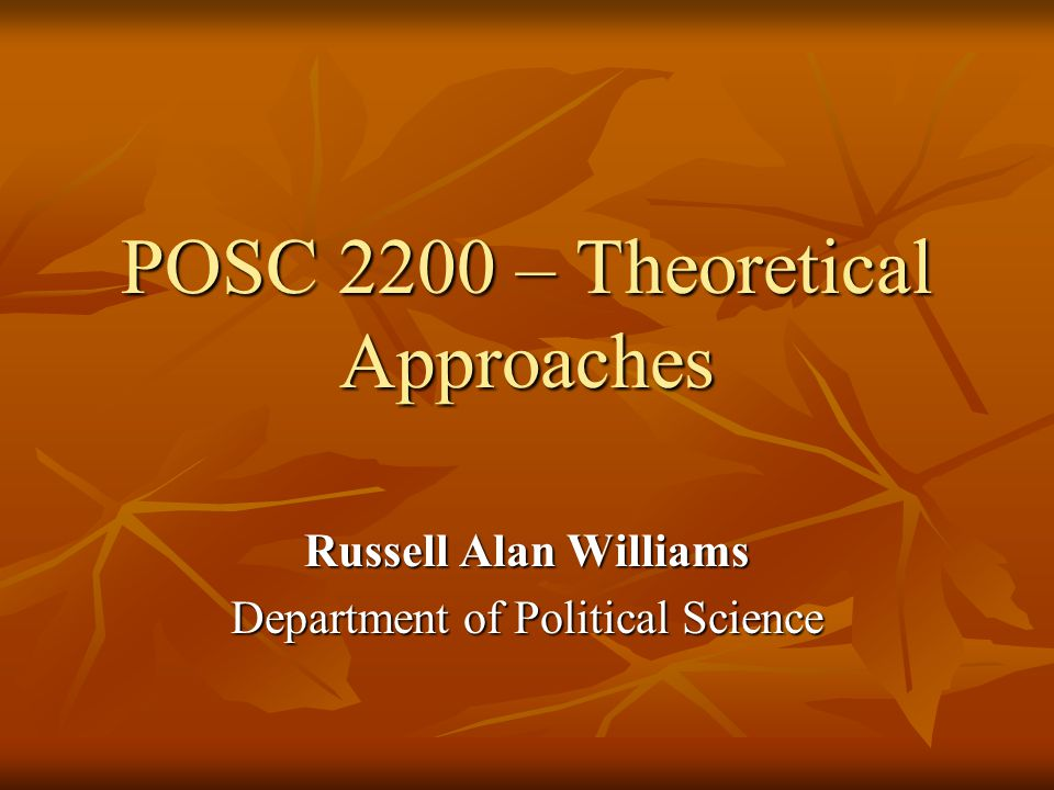 POSC 2200 – Theoretical Approaches