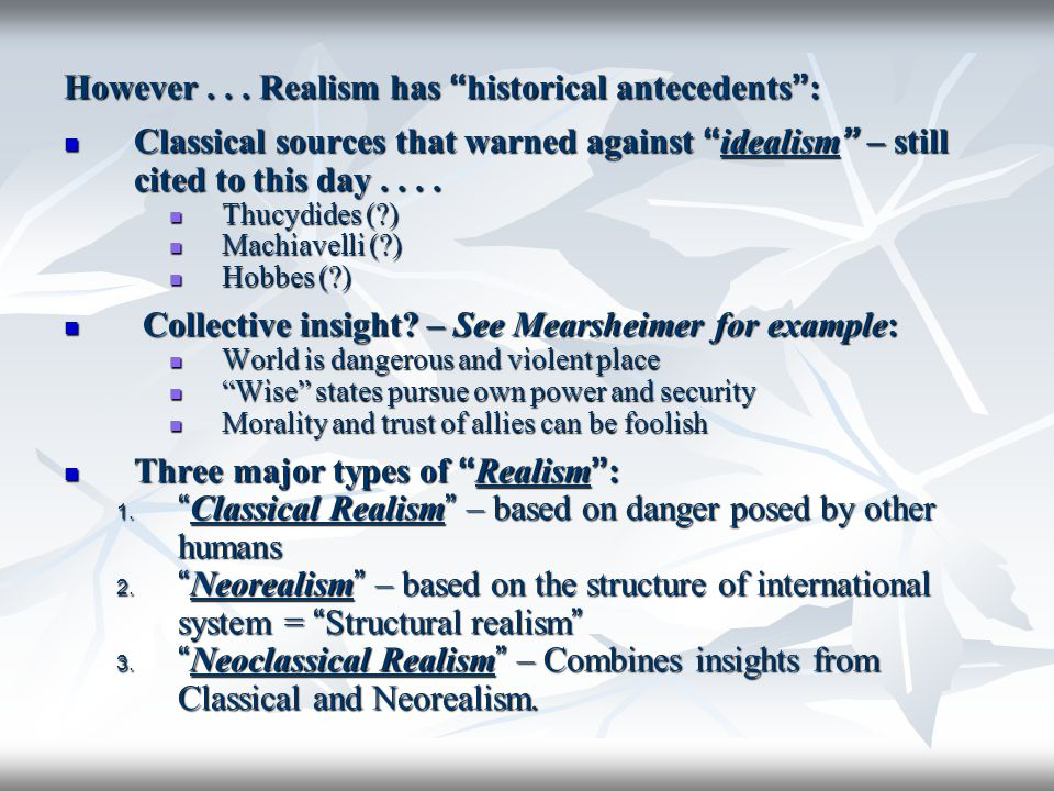 However . . . Realism has historical antecedents :