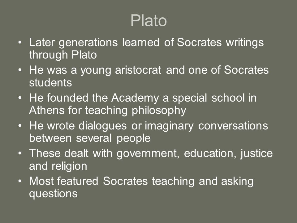 Plato Later generations learned of Socrates writings through Plato