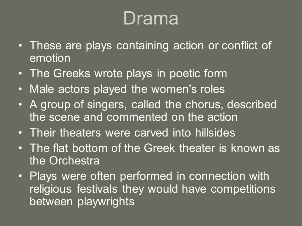 Drama These are plays containing action or conflict of emotion