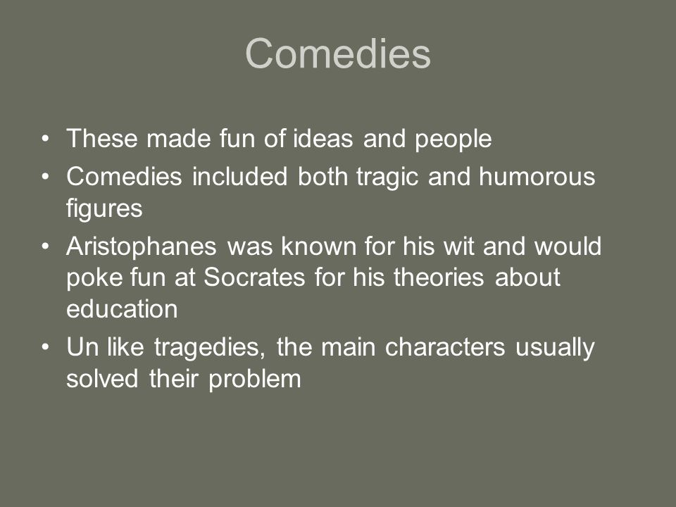 Comedies These made fun of ideas and people