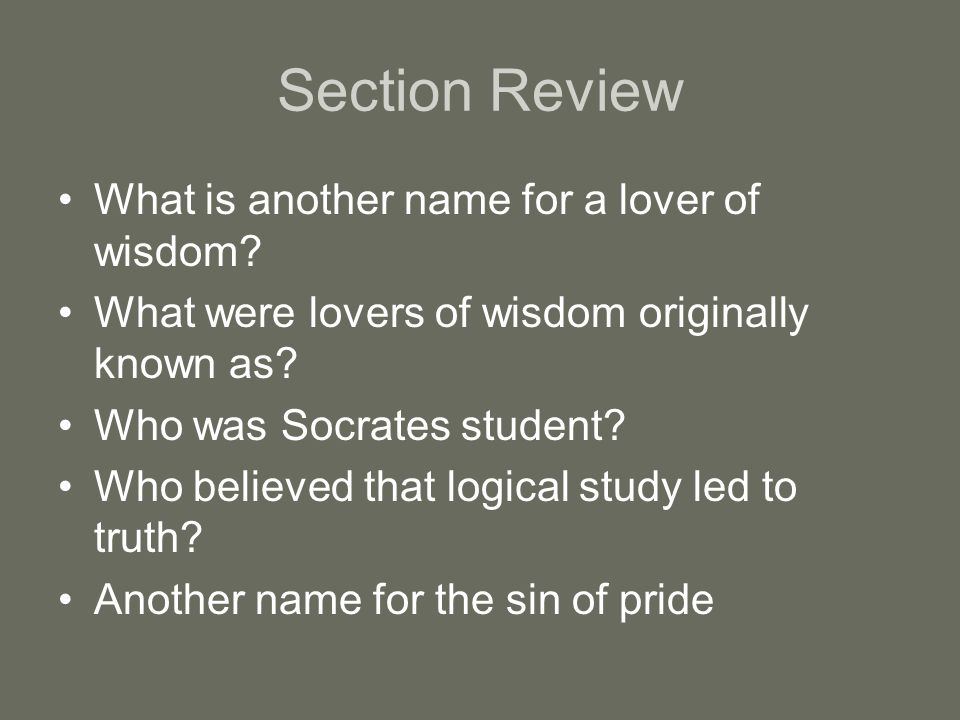 Section Review What is another name for a lover of wisdom