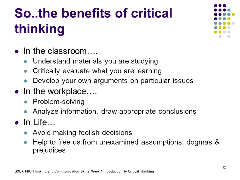 importance and benefits of critical thinking The value of critical thinking in nursing + examples clinical skills in nursing are obviously important, but critical thinking is at the core of being a good nurse.