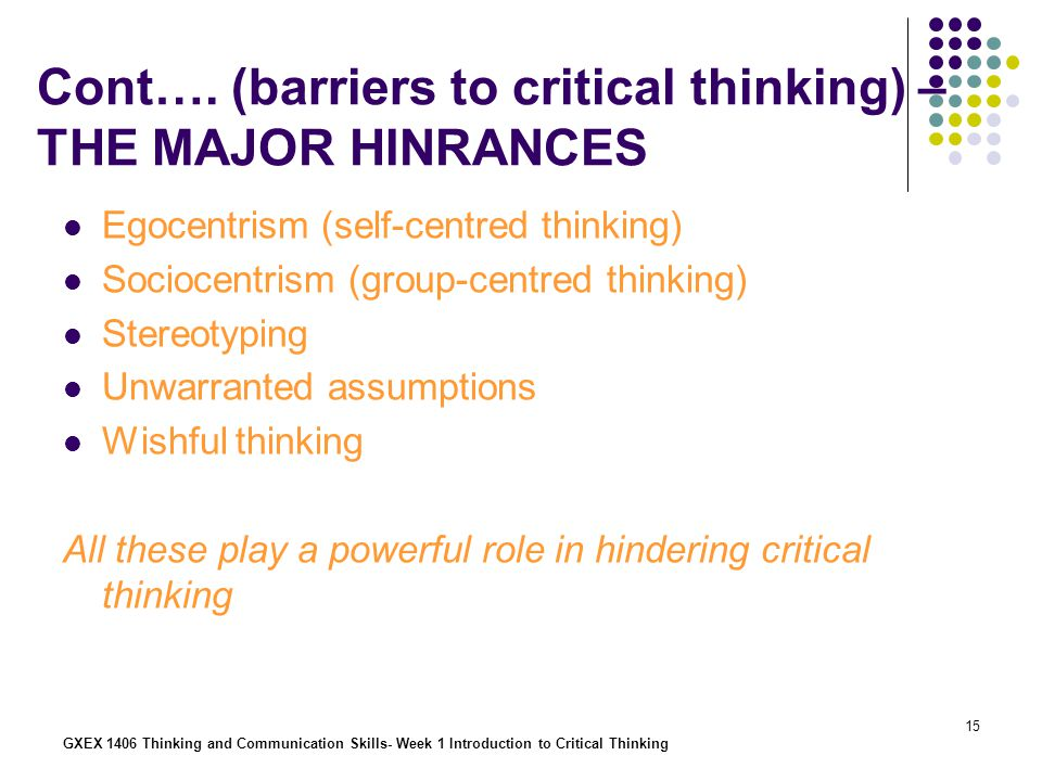 Cont…. (barriers to critical thinking) – THE MAJOR HINRANCES