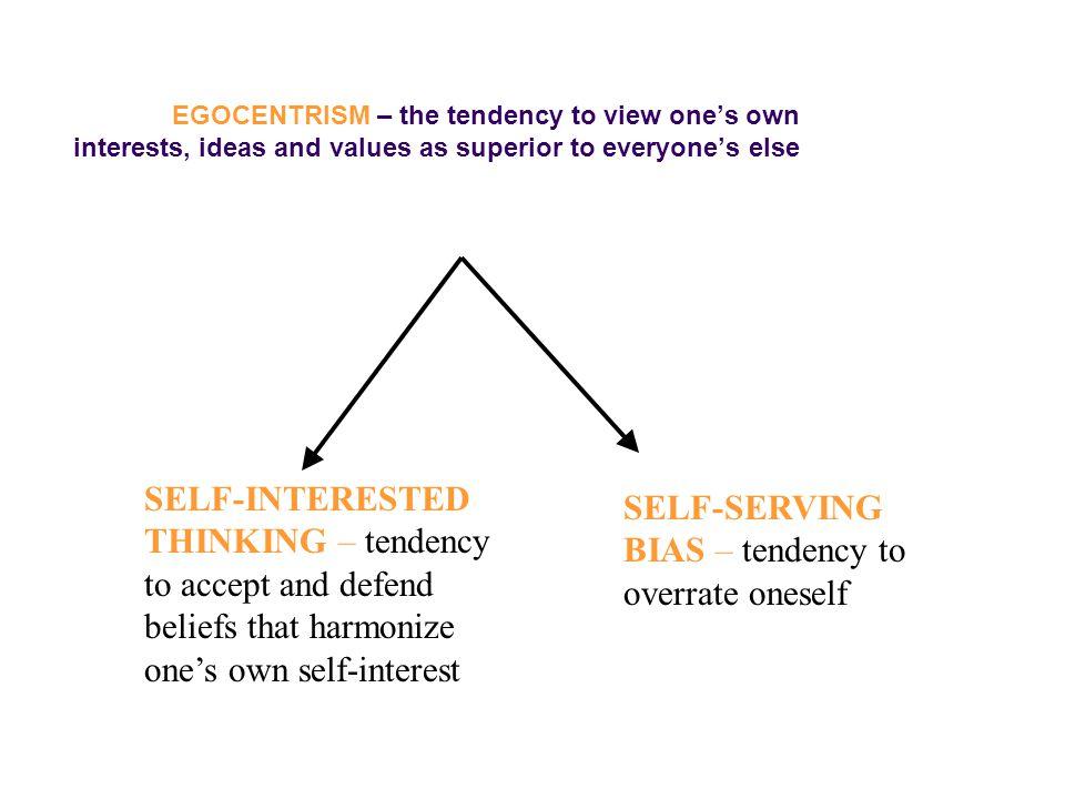 SELF-SERVING BIAS – tendency to overrate oneself