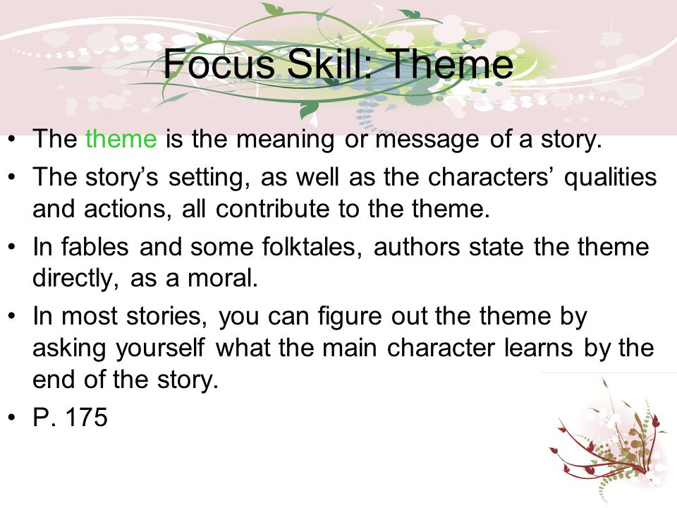 Focus Skill: Theme The theme is the meaning or message of a story.