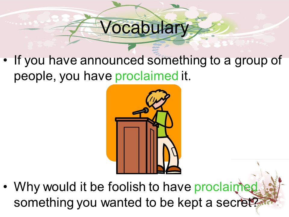Vocabulary If you have announced something to a group of people, you have proclaimed it.