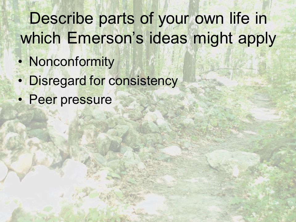 Describe parts of your own life in which Emerson's ideas might apply