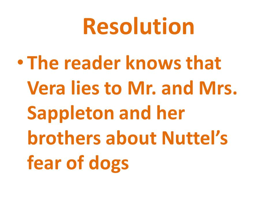 Resolution The reader knows that Vera lies to Mr. and Mrs.