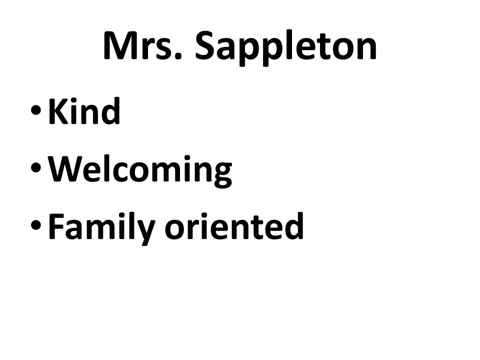 Mrs. Sappleton Kind Welcoming Family oriented