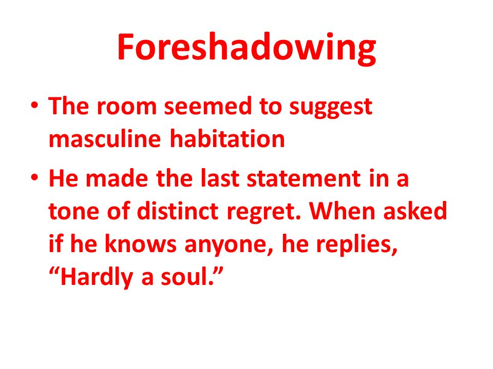 Foreshadowing The room seemed to suggest masculine habitation