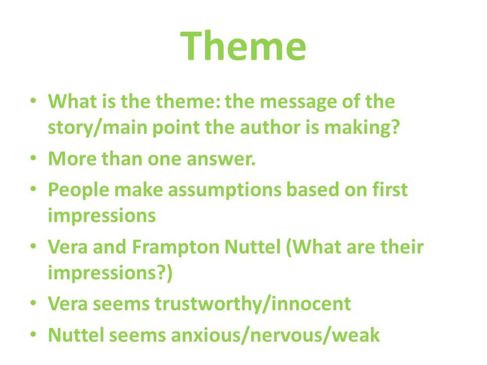 Theme What is the theme: the message of the story/main point the author is making More than one answer.
